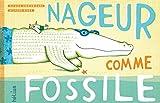 Nageur comme Fossile / Natacha Andriamirado, Delphine Renon | Andriamirado, Natacha. Auteur