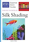 Silk Shading (Essential Stitch Guide) (Essential Stitch Guides) by Sarah Homfray Published by Search Press Ltd (2011)