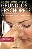 Grundlos erschöpft?: Nebennieren-Insuffizienz - das Stress-Syndrom des 21. Jahrhunderts