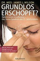 Grundlos erschöpft?: Nebennieren-Insuffizienz - das Stress-Syndrom des 21. Jahrhunderts (German Edition)