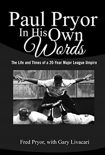Paul Pryor In His Own Words: The Life and Times of a 20 - Year Major League Umpire (English Edition) por Fred Pryor