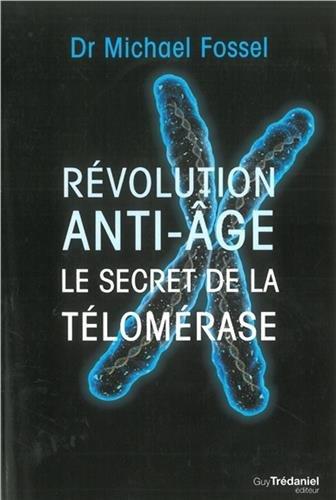 Révolution anti-âge : Le secret de la télomérase par Michael Fossel