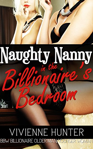 Naughty Nanny in the Billionaire's Bedroom (BBW, Billionaire, Older Man/Younger Woman) (Naughty Nannies Book 1) (English Edition)