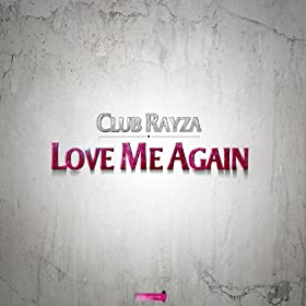 Club Rayza-Love Me Again