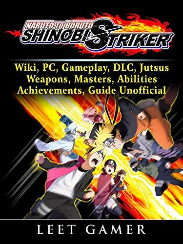 Naruto to Boruto Shinobi Striker, Wiki, PC, Gameplay, DLC, Jutsus, Weapons, Masters, Abilities, Achievements, Guide Unofficial (English Edition) por Leet Gamer