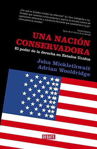 Una nación conservadora: El poder de la derecha en Estados Unidos (Arena Abierta) por John Mickelhwait