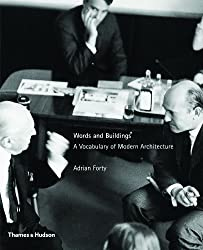 Words and Buildings: A Vocabulary of Modern Architecture 1st (first) Paperback Edit Edition by Adrian Forty published by Thames & Hudson (2004)