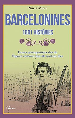 Barcelonines. 1001 històries: Dones protagonistes des de l'època romana fins als nostres dies (Catalan Edition) por Núria Miret