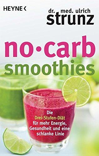 No-Carb-Smoothies: Die Drei-Stufen-Diät für mehr Energie, Gesundheit und eine schlanke Linie -