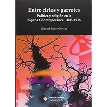 Entre cirios y garrotes: Política y religión en la España Contemporánea, 1808-1936 (COEDICIONES)