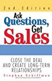 Ask Questions, Get Sales: Close the Deal and Create Long-term Relationships