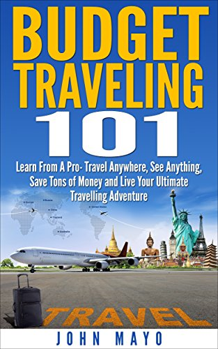 Budget-Traveling-101-Learn-From-A-Pro-Travel-Anywhere-See-Anything-Save-Tons-of-Money-and-Live-Your-Ultimate-Travelling-Adventure-Budget-Traveling-Save-Money-See-The-World
