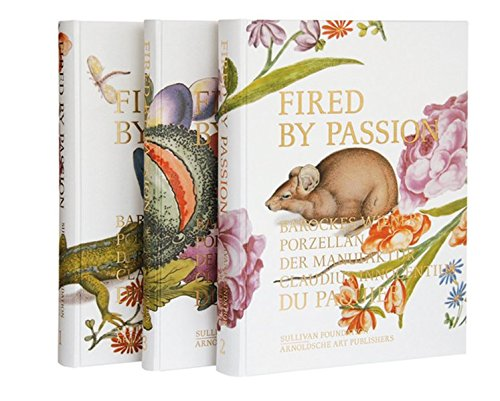 Fired by Passion: Barockes Wiener Porzellan der Manufaktur Claudius Innocentius du Paquier