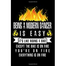Being A Modern Dancer Is Easy It's Like Riding A Bike Except The Bike Is On Fire You're On Fire Everything Is On Fire: A Blank Lined Journal for ... Who Love to Laugh, Makes A Perfect Gag Gift