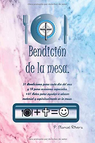 Bendición de la mesa: 31 bendiciones para cada día del mes y 10 para ocasiones especiales
