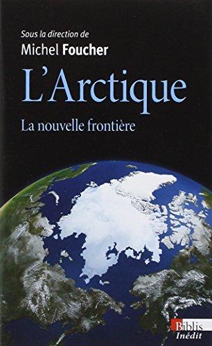 L'Arctique : la nouvelle frontière par Michel Foucher, Collectif