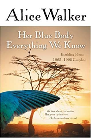 Her Blue Body Everything We Know: Earthling Poems 1965-1990 Complete by Alice Walker (2003-05-19)