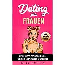 Dating für Frauen: Flirten lernen, erfolgreich Männer verstehen und verführen für Anfänger! Inkl. Tipps fürs Flirten