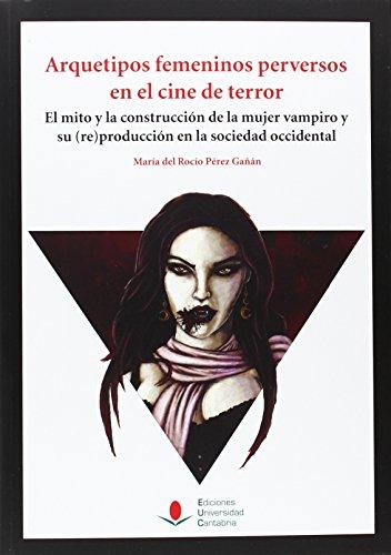 Arquetipos femeninos perversos en el cine de terror: El mito y la construcción de la mujer vampiro y su (re)producción en la sociedad occidental.