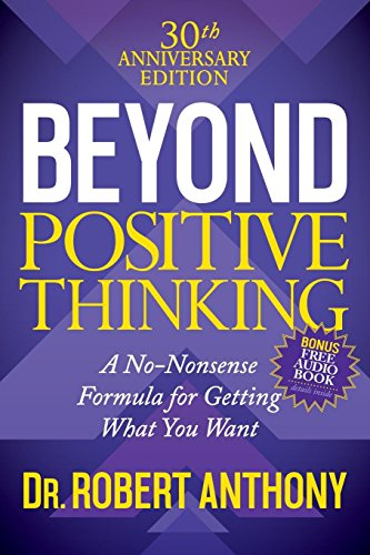 Beyond Positive Thinking 30th Anniversary Edition: A No Nonsense Formula for Getting What You Want por Robert Anthony