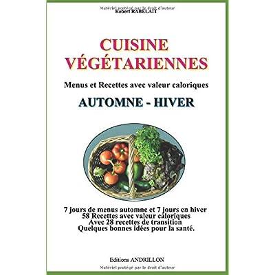 CUISINE  VÉGÉTARIENNE - AUTOMNE - HIVER -: Menus et Recettes avec valeur calorique