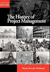 The History of Project Management (Lessons from History) by Mark Kozak-Holland (2011-05-01)