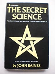 Secret Science: For the Physical and Spiritual Transformation of Man - Hermetic Philosophy