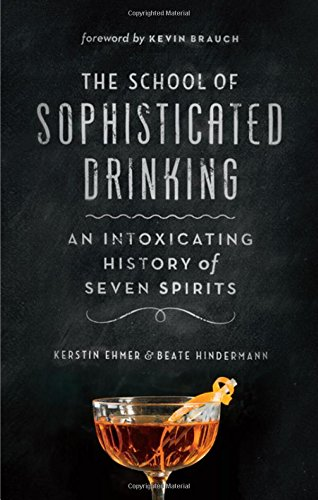 Preisvergleich Produktbild The School of Sophisticated Drinking: An Intoxicating History of Seven Spirits