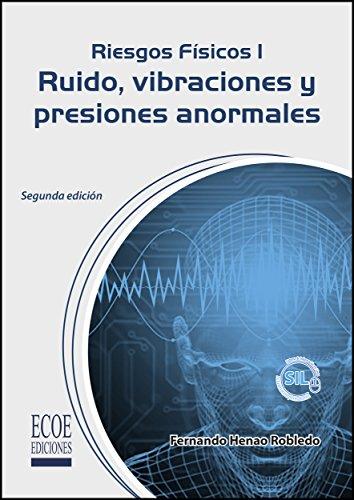 Riesgos físicos I Ruido, vibraciones y presiones anormales por Fernando Henao Robledo