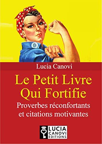 Le Petit Livre Qui Fortifie Proverbes Réconfortants Et Citations Motivantes