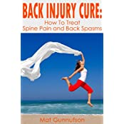 The Back Injury Cure:How To Treat Back Spasms and Spine Pain (English Edition)