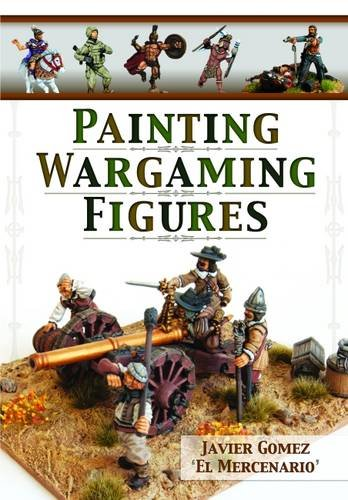 Painting Wargaming Figures por Javier Gomez Valero