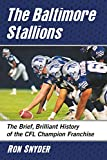 The Baltimore Stallions: The Brief, Brilliant History of the Cfl Champion Franchise...
