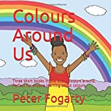 Colours Around Us: Three short books in one about colours around. Perfect for anyone learning about colours.