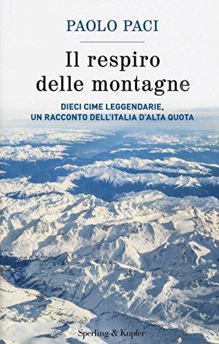 Il respiro delle montagne. Dieci cime leggendarie, un racconto dell'Italia d'alta quota