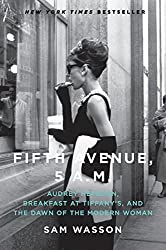 Fifth Avenue, 5 A.M.: Audrey Hepburn, Breakfast at Tiffany's, and the Dawn of the Modern Woman by Sam Wasson (2010-06-22)
