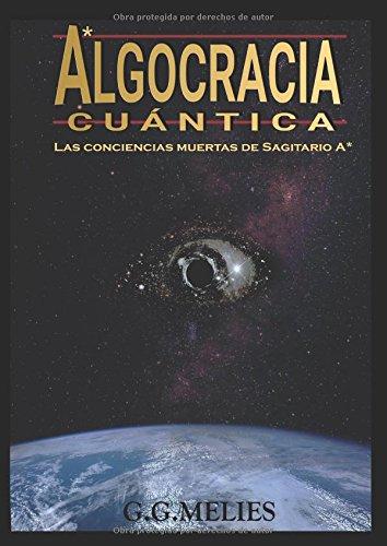 ALGOCRACIA CUANTICA: Las conciencias muertas de Sagitario A*