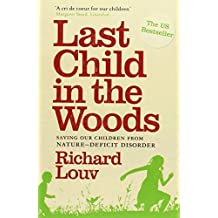 Last Child in the Woods: Saving Our Children from Nature-deficit Disorder by Richard Louv (2010-08-02)