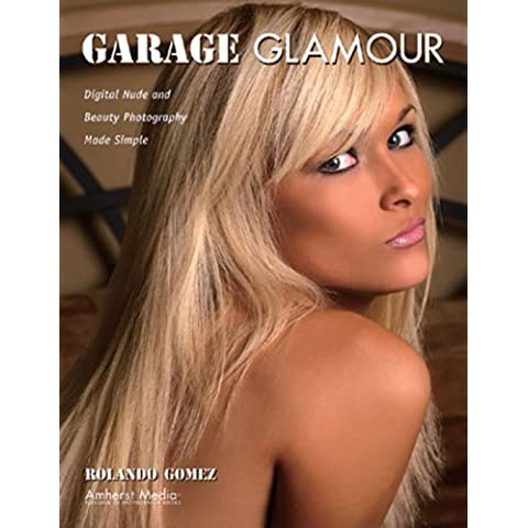 Garage Glamour: Digital Nude and Beauty Photography Made Simple