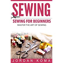 Sewing: Sewing for Beginners - Master the Art of Sewing + 2 Bonus BOOKS (how to sew for beginners, how to sew, sew, sewing for beginners, sewing, sewing for dummies, sewing books) (English Edition)
