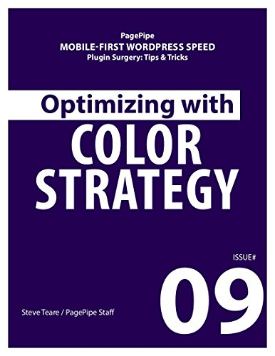 OPTIMIZING WITH COLOR STRATEGY: Mobile-first WordPress Speed (Plugin Surgery: tips and tricks Book 9) (English Edition) (Mobile Wordpress)