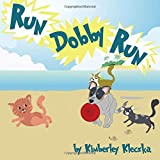 Run Dobby Run: (Fun Rhyming Picture Book/Bedtime Story with A Funny Dog About Love, Friendships, And Chasing Cats ... Ages 2-8)