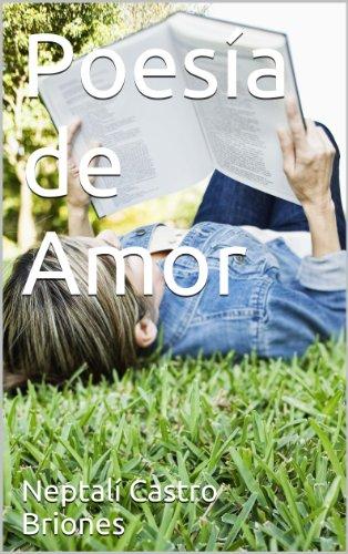 Poesía de Amor (POEMAS TUYOS AMORES MÍOS nº 1) por Neptalí Castro Briones