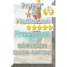 El aburrimiento de comer en exceso, Salud & Espiritualidad: La oración y la meditación y Libertad milagrosa de aburrimiento de comer en exceso (Un proceso de pensamiento de la serie de Redfield)
