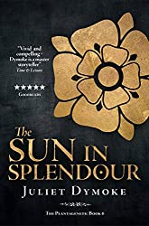 The Sun in Splendour – an enthralling story of love and loyalty set during the Wars of the Roses (The Plantagenets Book 6)