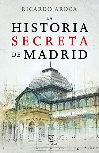 La historia secreta de Madrid y sus edificios por Ricardo Aroca
