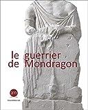 Le guerrier de Mondragon - Recherche sur une oeuvre celtique de la fin de l'époque hellénistique