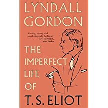 The Imperfect Life of T. S. Eliot by Lyndall Gordon (2012-11-01)