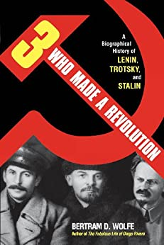 Three Who Made a Revolution: A Biographical History of Lenin, Trotsky, and Stalin by [Wolfe, Bertram D.]