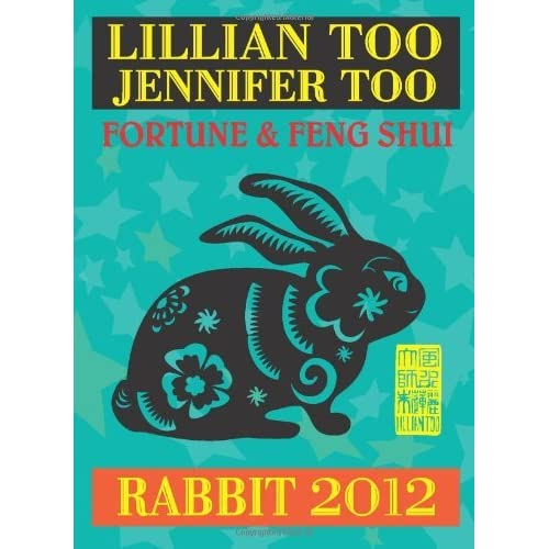 Lillian Too & Jennifer Too Fortune & Feng Shui 2012 Rabbit (Fortune and Feng Shui) by Lillian Too (2011-08-31)